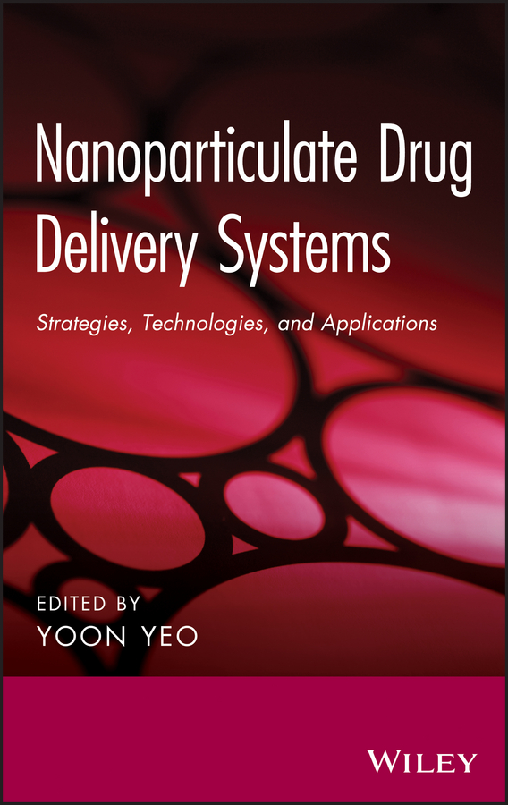 Yoon Yeo Nanoparticulate Drug Delivery Systems. Strategies, Technologies, and Applications ryan donnelly f novel delivery systems for transdermal and intradermal drug delivery