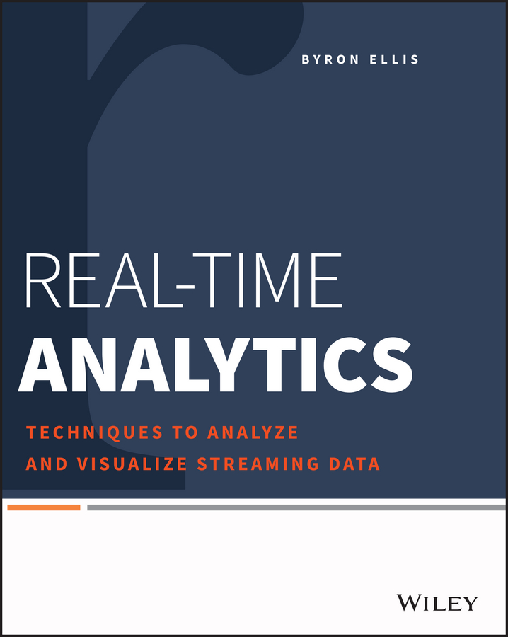 Byron Ellis Real-Time Analytics. Techniques to Analyze and Visualize Streaming Data