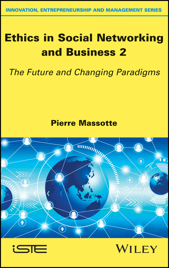 Pierre Massotte Ethics in Social Networking and Business 2. The Future and Changing Paradigms giles steve the business ethics twin track combining controls and culture to minimise reputational risk