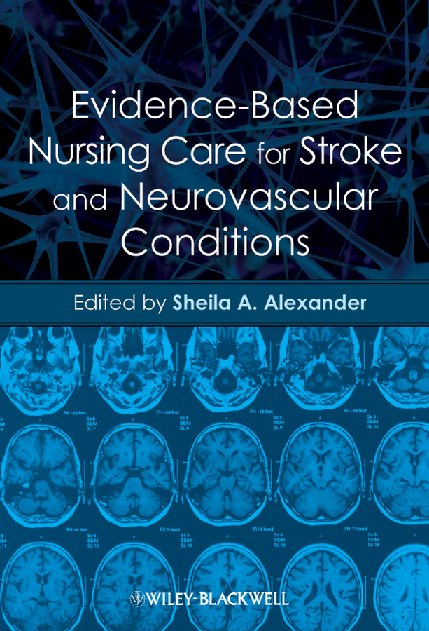 Sheila Alexander A. Evidence-Based Nursing Care for Stroke and Neurovascular Conditions c ingleton palliative care nursing at a glance