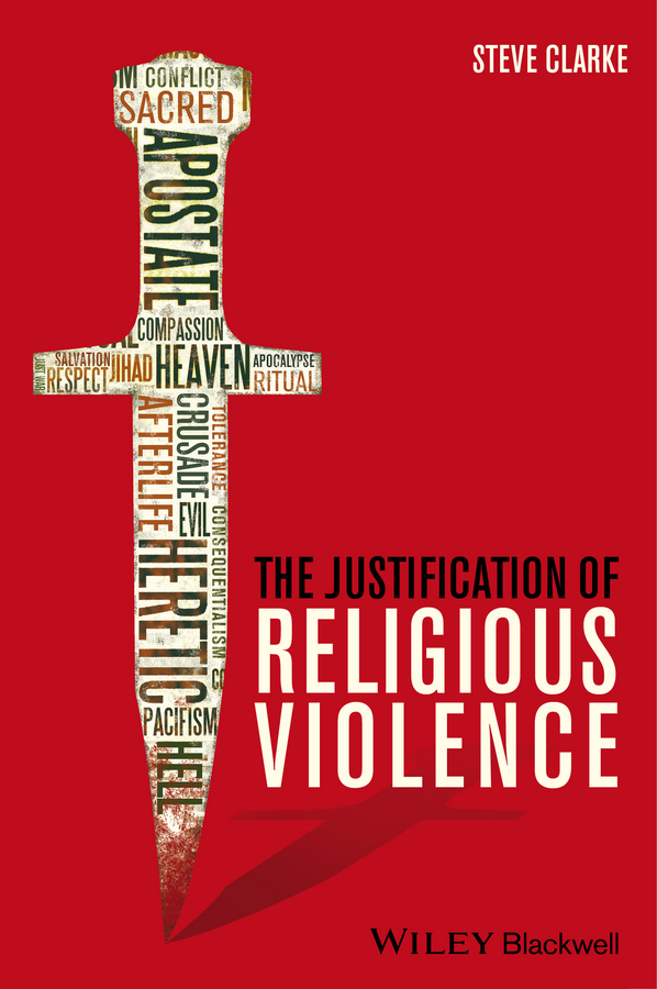 Steve Clarke The Justification of Religious Violence cycle of violence