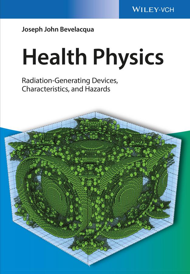 Joseph Bevelacqua John Health Physics. Radiation-Generating Devices, Characteristics, and Hazards