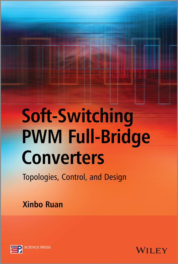 Xinbo Ruan Soft-Switching PWM Full-Bridge Converters. Topologies, Control, and Design agasthya ayachit laboratory manual for pulse width modulated dc dc power converters