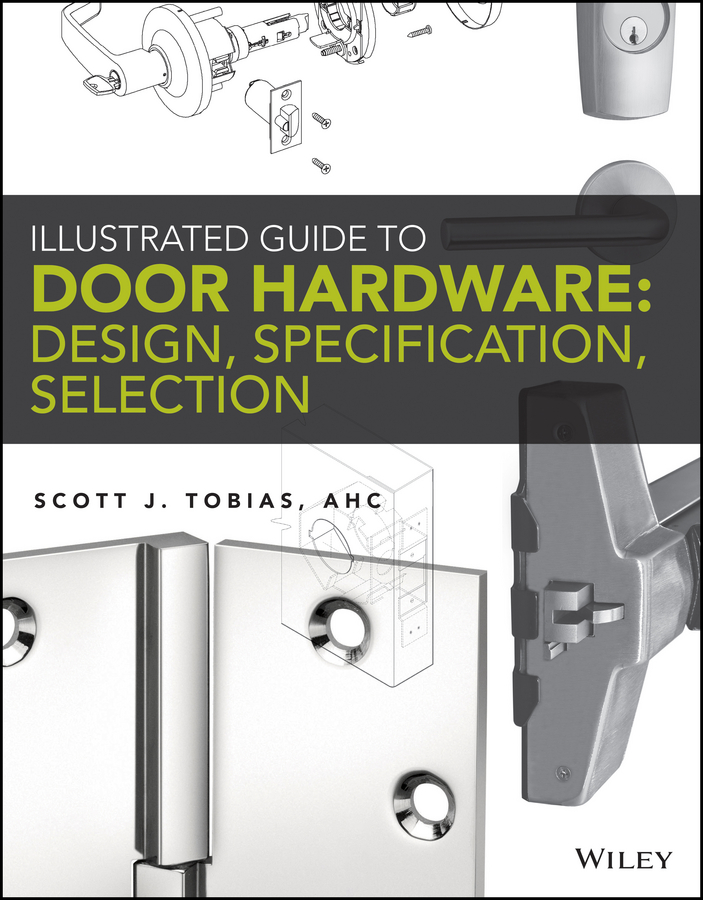 цена на Scott Tobias Illustrated Guide to Door Hardware: Design, Specification, Selection