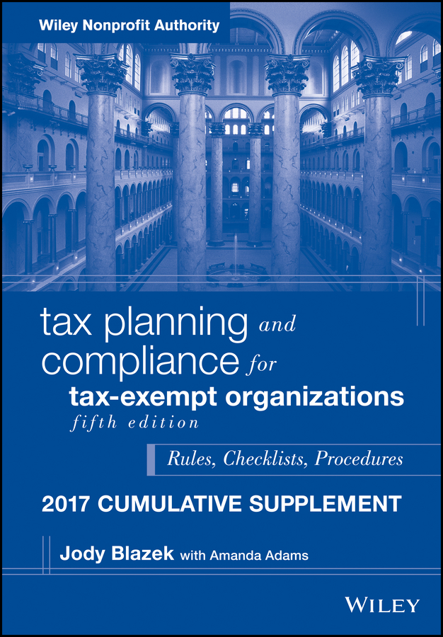 Jody Blazek Tax Planning and Compliance for Tax-Exempt Organizations, 2017 Cumulative Supplement michael allison strategic planning for nonprofit organizations a practical guide for dynamic times