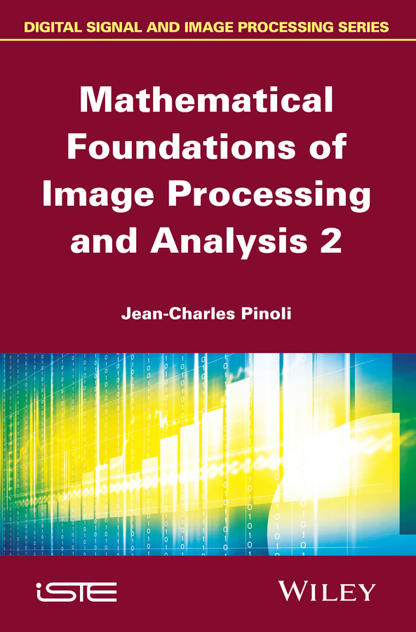 Jean-Charles Pinoli Mathematical Foundations of Image Processing and Analysis, Volume 2 donald bailey g design for embedded image processing on fpgas isbn 9780470828502