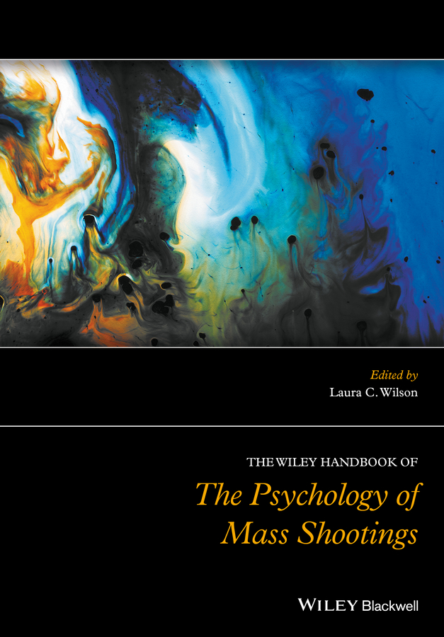 Laura Wilson C. The Wiley Handbook of the Psychology of Mass Shootings nadal kevin l filipino american psychology a handbook of theory research and clinical practice