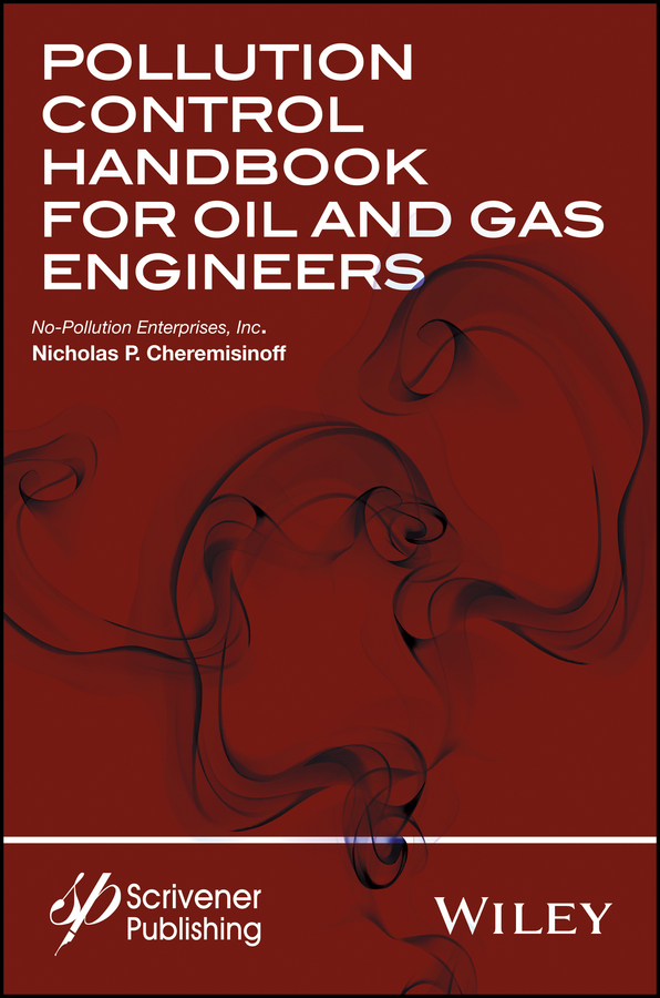 Nicholas Cheremisinoff P. Pollution Control Handbook for Oil and Gas Engineering the regulation of oil spills and mineral pollution