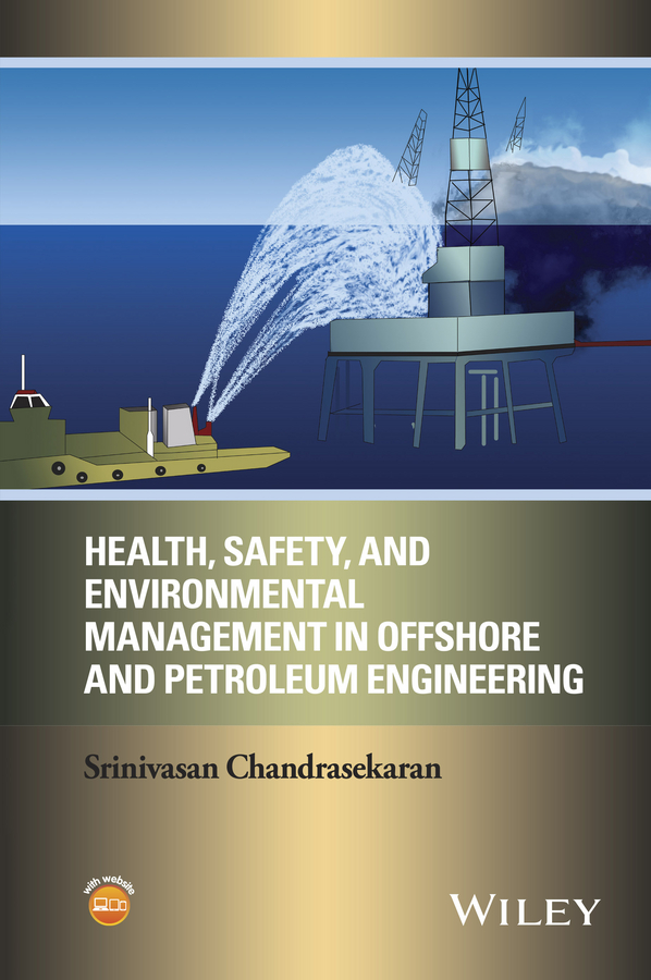 Srinivasan Chandrasekaran Health, Safety, and Environmental Management in Offshore and Petroleum Engineering цена