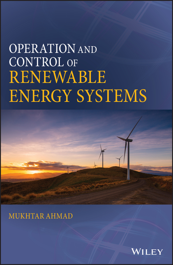 Mukhtar Ahmad Operation and Control of Renewable Energy Systems introduction to renewable energy