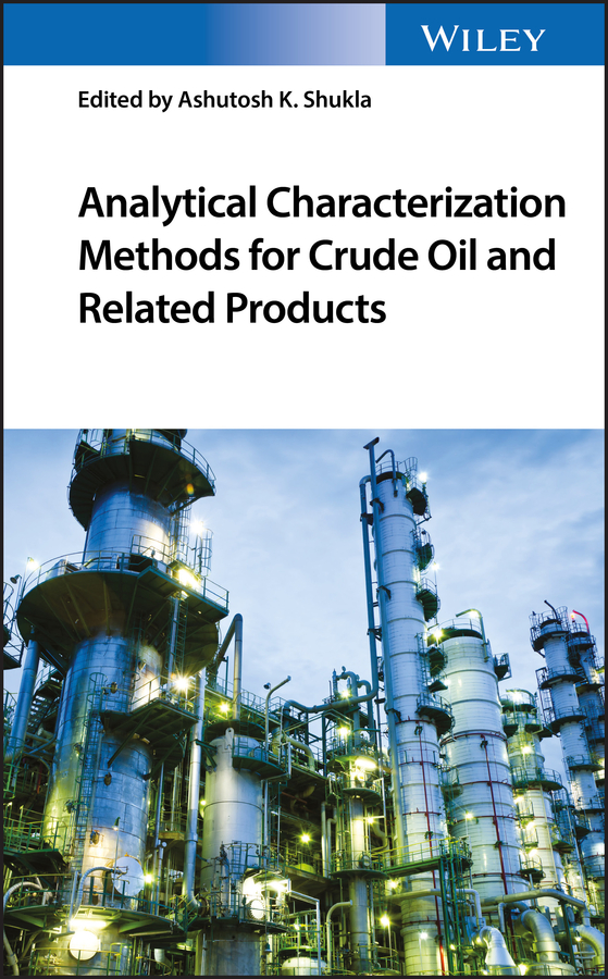 Ashutosh Shukla K. Analytical Characterization Methods for Crude Oil and Related Products