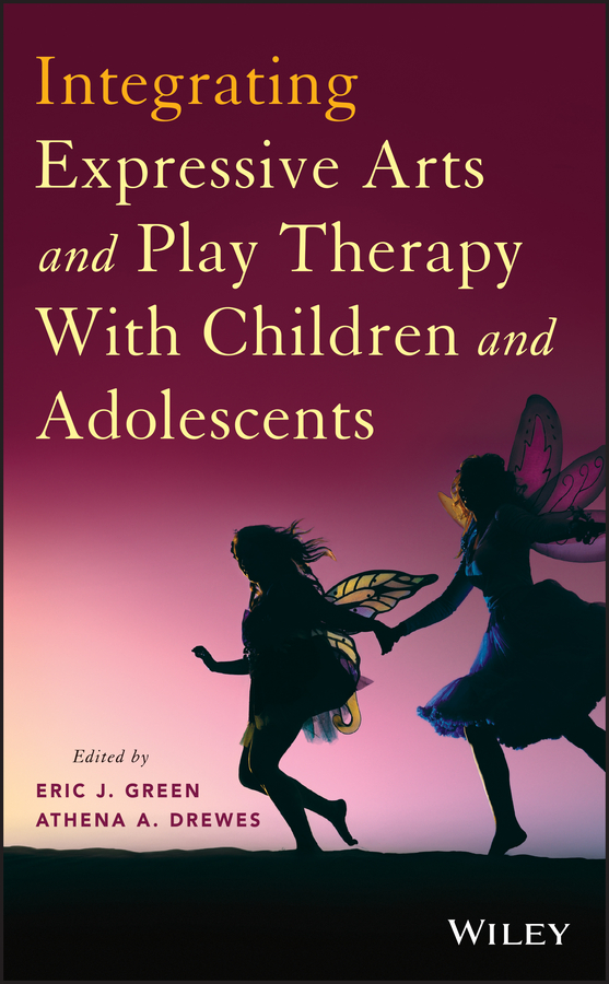 Athena Drewes A. Integrating Expressive Arts and Play Therapy with Children and Adolescents