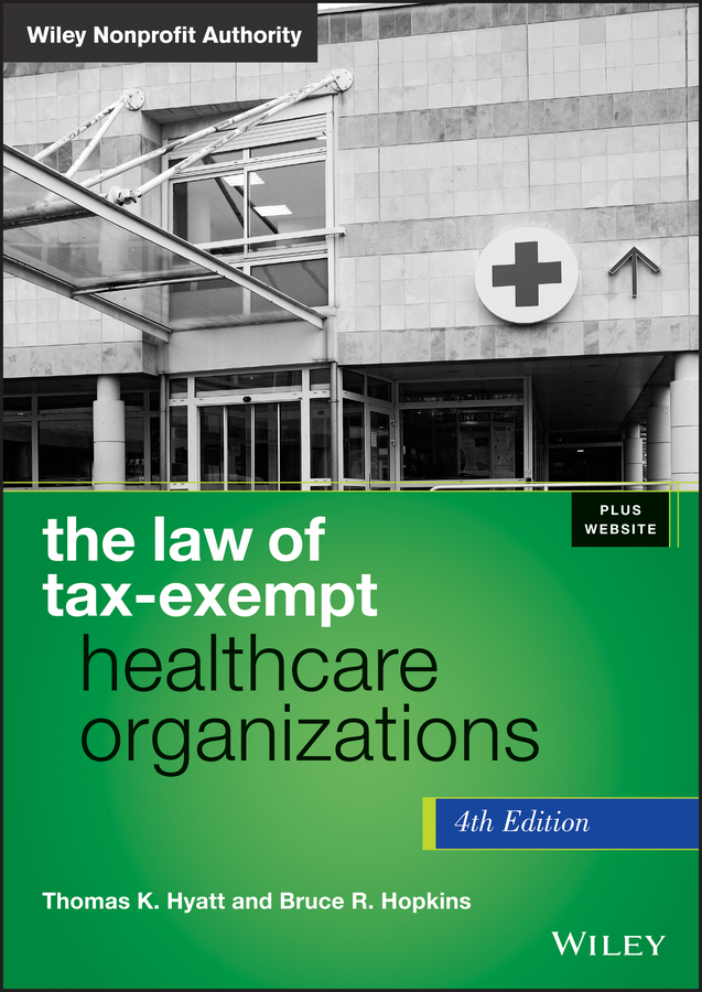 Bruce Hopkins R. The Law of Tax-Exempt Healthcare Organizations