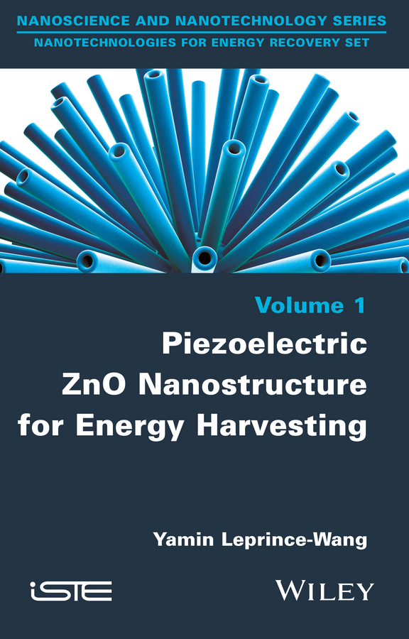 Yamin Leprince-Wang Piezoelectric ZnO Nanostructure for Energy Harvesting, Volume 1 suresh bhalla piezoelectric materials applications in shm energy harvesting and biomechanics