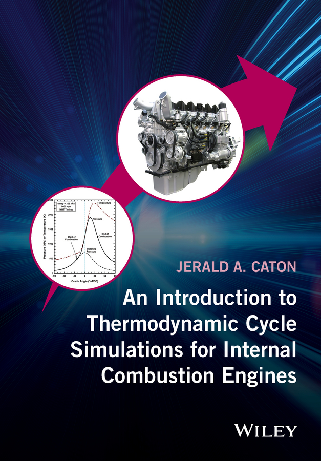 Jerald Caton A. An Introduction to Thermodynamic Cycle Simulations for Internal Combustion Engines cycle of violence