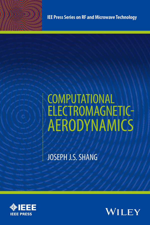 Joseph J. S. Shang Computational Electromagnetic-Aerodynamics micromechanics electron interactions for advanced biomedical research