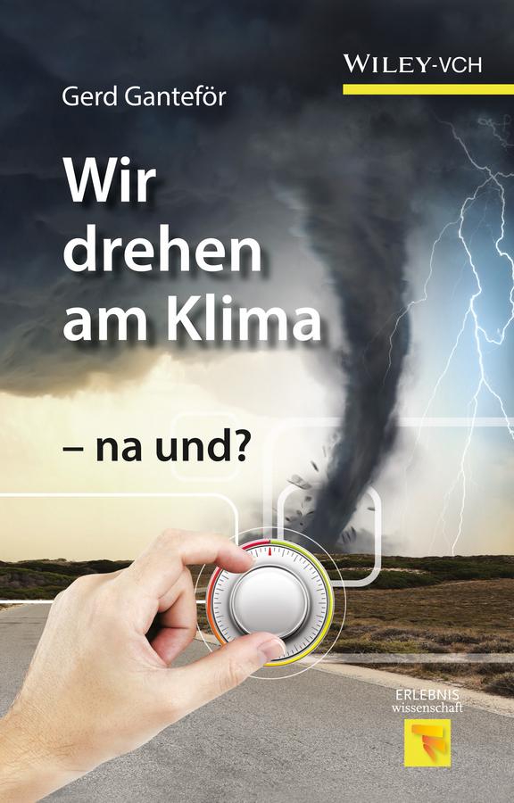 Gerd Ganteför Wir drehen am Klima - na und? дутики der spur der spur de034awkyw71