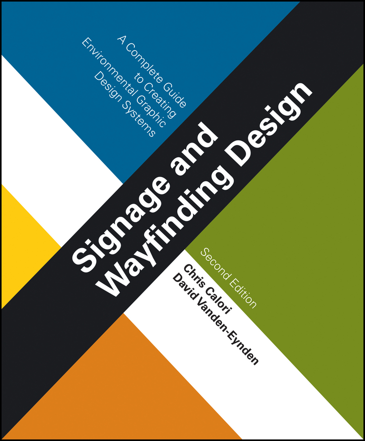 Chris Calori Signage and Wayfinding Design. A Complete Guide to Creating Environmental Graphic Design Systems wayfinding and signage construction and design manual