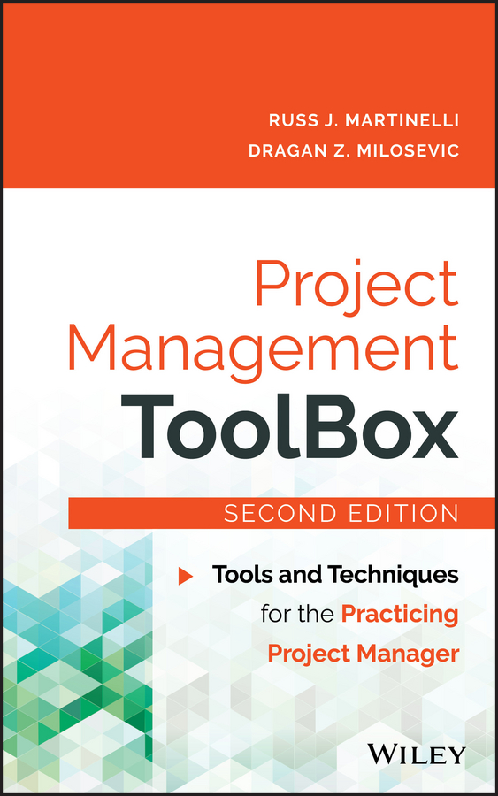 Dragan Milosevic Z. Project Management ToolBox. Tools and Techniques for the Practicing Project Manager