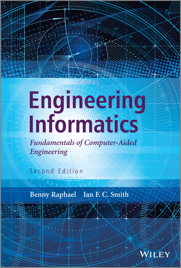 Benny Raphael Engineering Informatics. Fundamentals of Computer-Aided Engineering, Second Edition