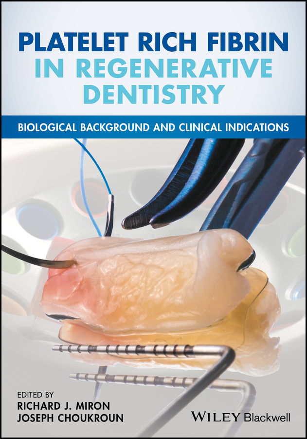 Joseph Choukroun Platelet Rich Fibrin in Regenerative Dentistry. Biological Background and Clinical Indications joseph choukroun platelet rich fibrin in regenerative dentistry biological background and clinical indications