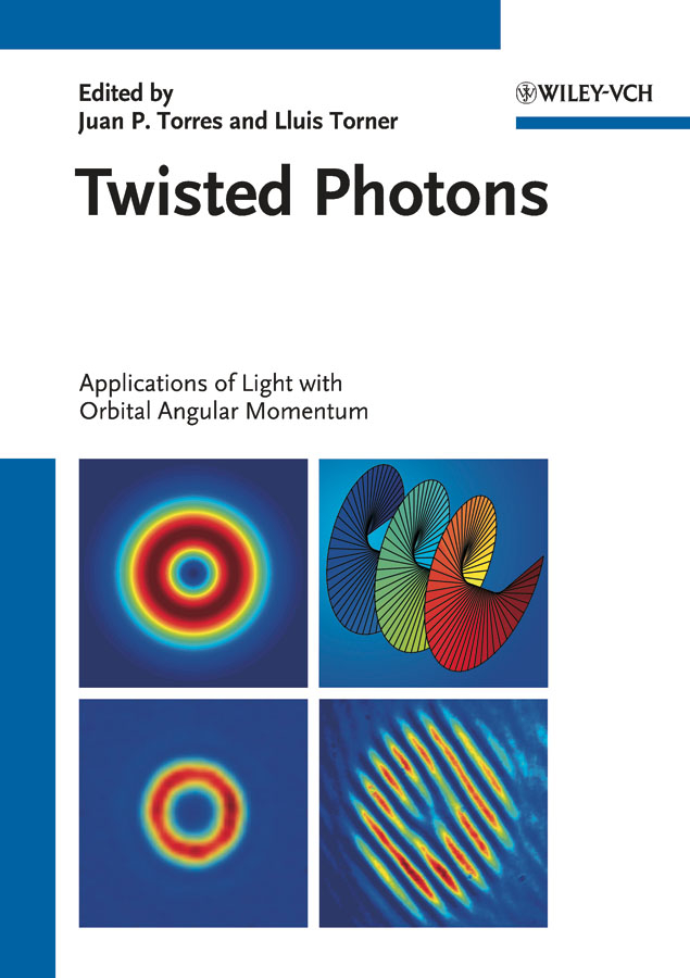 Lluis Torner Twisted Photons. Applications of Light with Orbital Angular Momentum iamx iamx alive in the new light