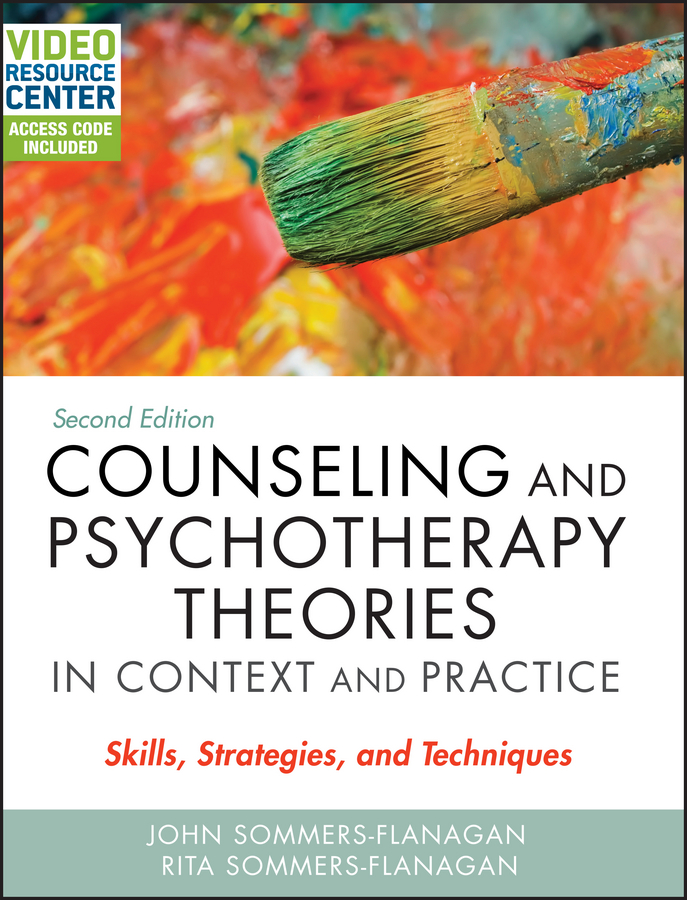 Rita Sommers-Flanagan Counseling and Psychotherapy Theories in Context and Practice. Skills, Strategies, and Techniques