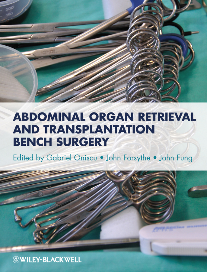 Фото - Gabriel Oniscu Abdominal Organ Retrieval and Transplantation Bench Surgery cabot arthur tracy papers upon abdominal surgery