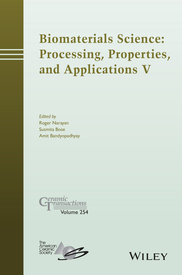 Amit Bandyopadhyay Biomaterials Science. Processing, Properties and Applications V amit bandyopadhyay biomaterials science processing properties and applications ii