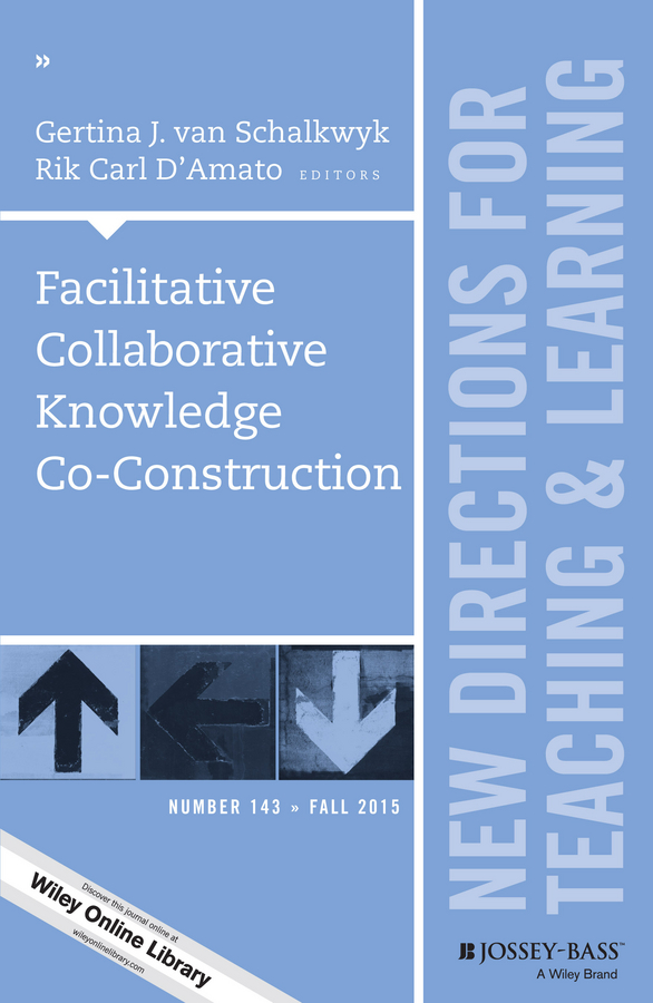 Rik Carl D'Amato Facilitative Collaborative Knowledge Co-Construction. New Directions for Teaching and Learning, Number 143 mike maxwell future focused history teaching restoring the power of historical learning