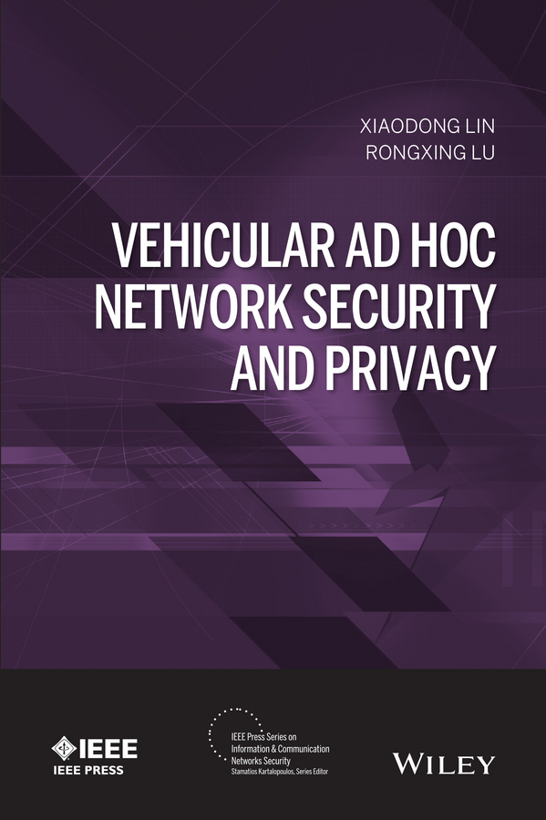 Xiaodong Lin Vehicular Ad Hoc Network Security and Privacy intelligent mobile ad hoc network routing protocols