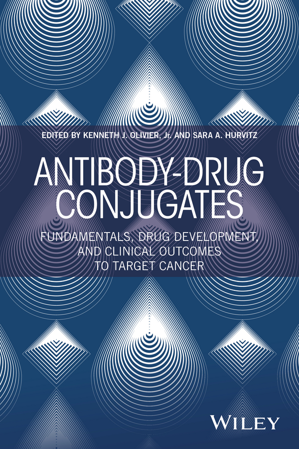 Sara A. Hurvitz Antibody-Drug Conjugates. Fundamentals, Drug Development, and Clinical Outcomes to Target Cancer