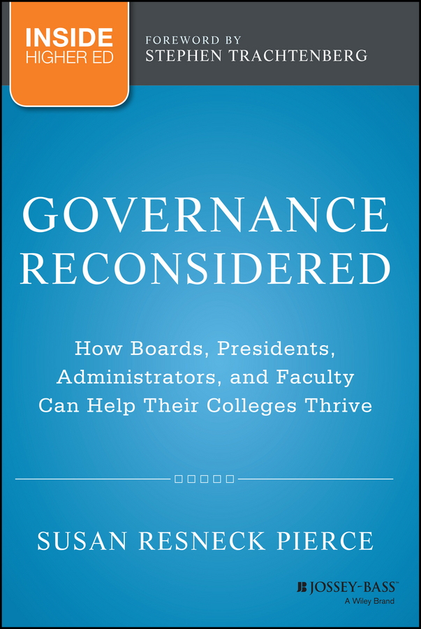 Stephen Trachtenberg Governance Reconsidered. How Boards, Presidents, Administrators, and Faculty Can Help Their Colleges Thrive