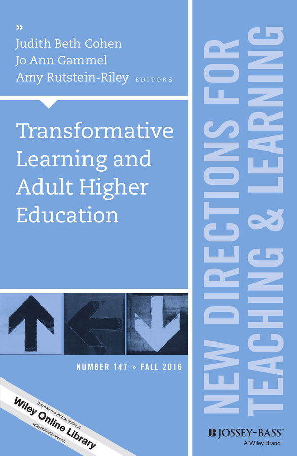 Amy Rutstein-Riley Transformative Learning and Adult Higher Education. New Directions for Teaching and Learning, Number 147 mezirow jack transformative learning in practice insights from community workplace and higher education