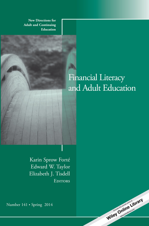 Karin Forté Sprow Financial Literacy and Adult Education. New Directions for Adult and Continuing Education, Number 141