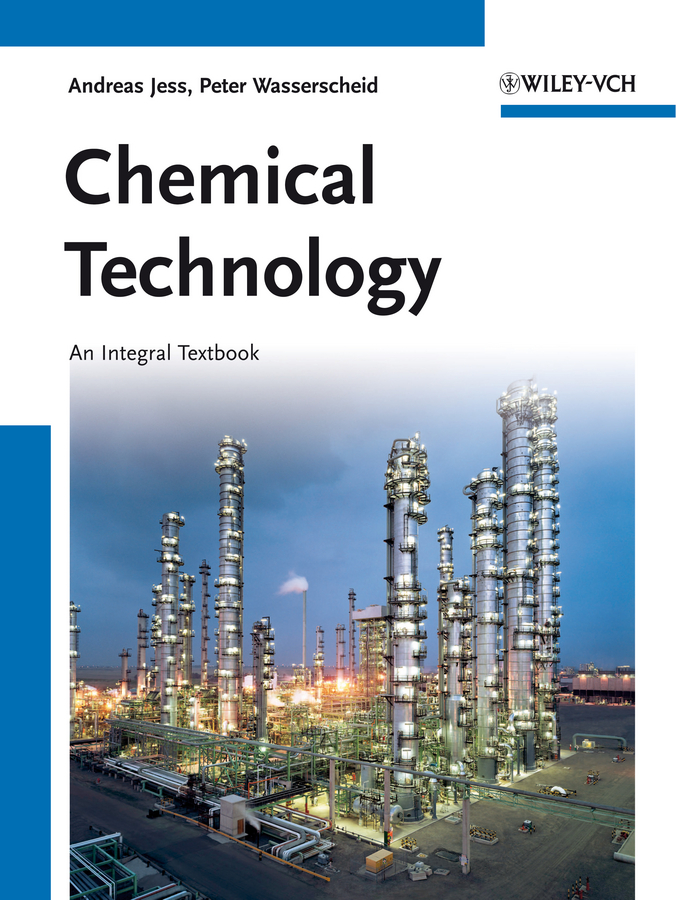 Peter Wasserscheid Chemical Technology. An Integral Textbook george delancey principles of chemical engineering practice