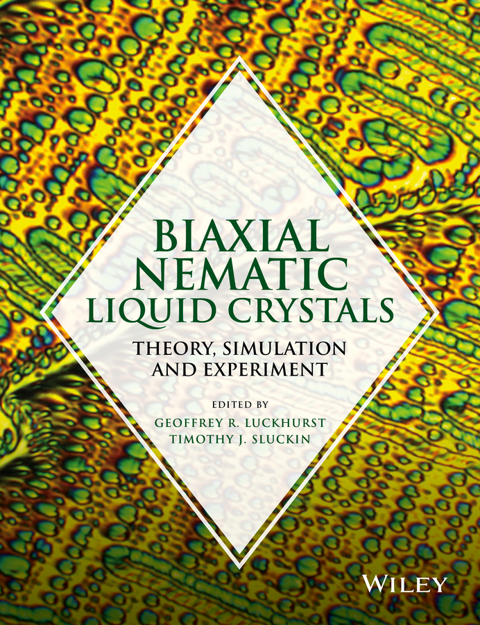 Geoffrey Luckhurst R. Biaxial Nematic Liquid Crystals. Theory, Simulation and Experiment gaetano assanto nematicons spatial optical solitons in nematic liquid crystals