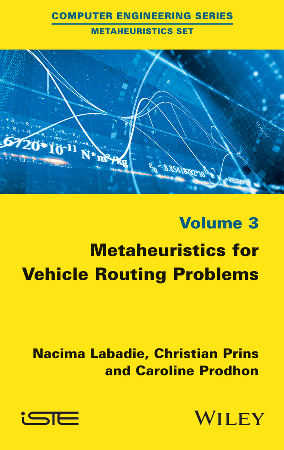 Nacima Labadie Metaheuristics for Vehicle Routing Problems vangelis paschos th paradigms of combinatorial optimization problems and new approaches