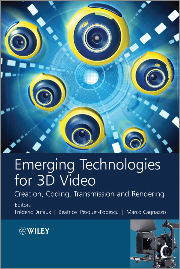 Frederic Dufaux Emerging Technologies for 3D Video. Creation, Coding, Transmission and Rendering