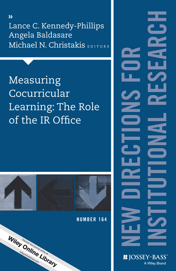 Angela Baldasare Measuring Cocurricular Learning: The Role of the IR Office. New Directions for Institutional Research, Number 164