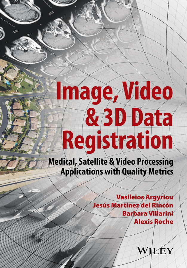 Vasileios Argyriou Image, Video and 3D Data Registration. Medical, Satellite and Video Processing Applications with Quality Metrics oge marques practical image and video processing using matlab
