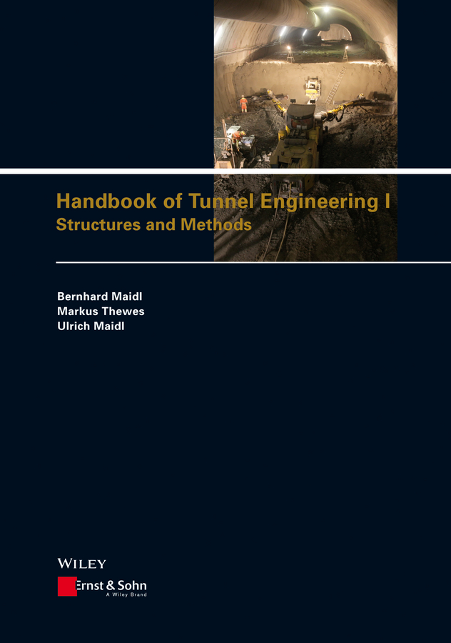 Bernhard Maidl Handbook of Tunnel Engineering I. Structures and Methods the tunnel