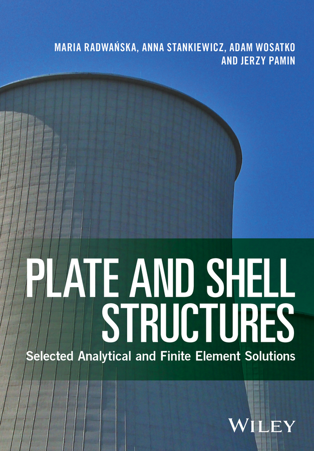Anna Stankiewicz Plate and Shell Structures. Selected Analytical and Finite Element Solutions abdelrady okasha elnady and hani negm analysis of composite shell structures using chebyshev series