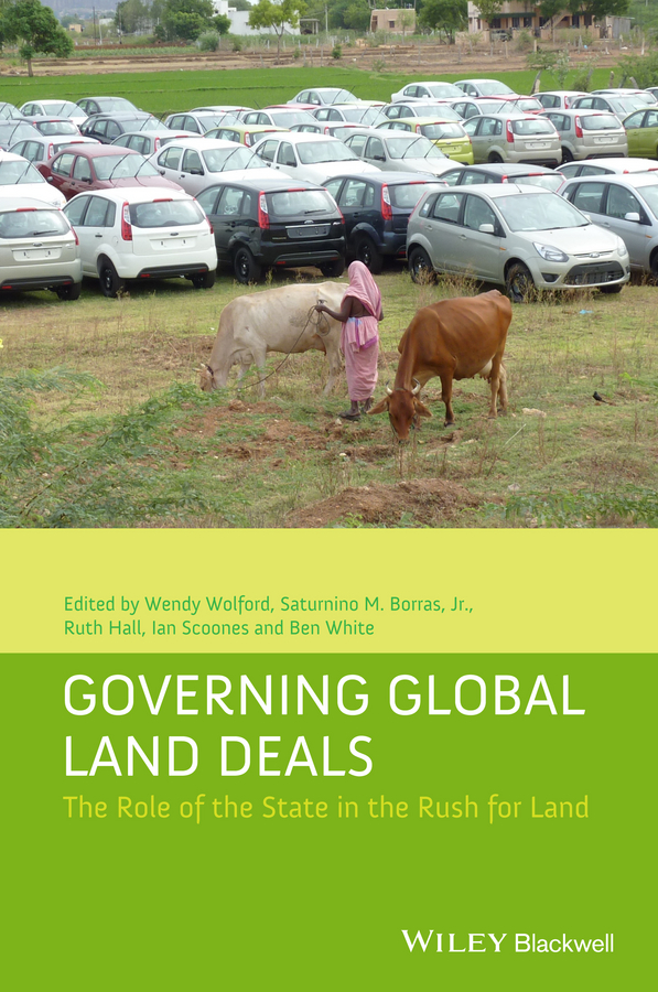 Ian Scoones Governing Global Land Deals. The Role of the State in the Rush for Land цена