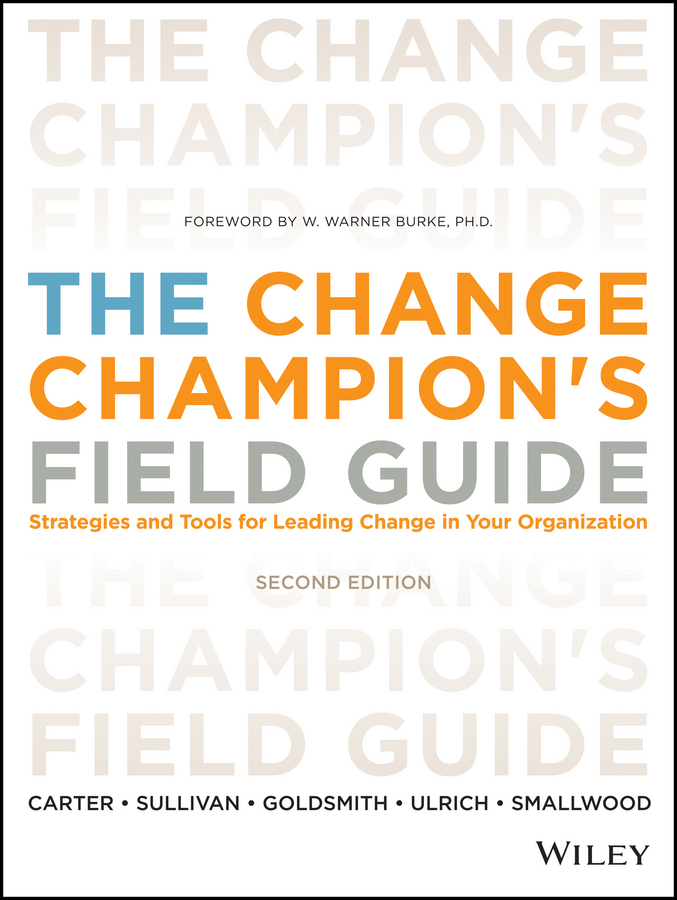 Dave Ulrich The Change Champion's Field Guide. Strategies and Tools for Leading Change in Your Organization sherwyn morreale building the high trust organization strategies for supporting five key dimensions of trust