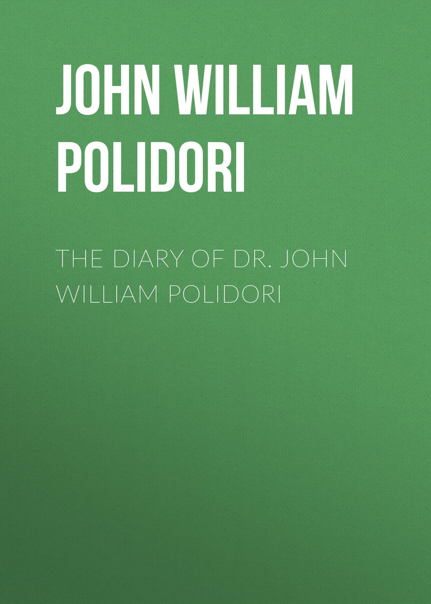John William Polidori The Diary of Dr. John William Polidori
