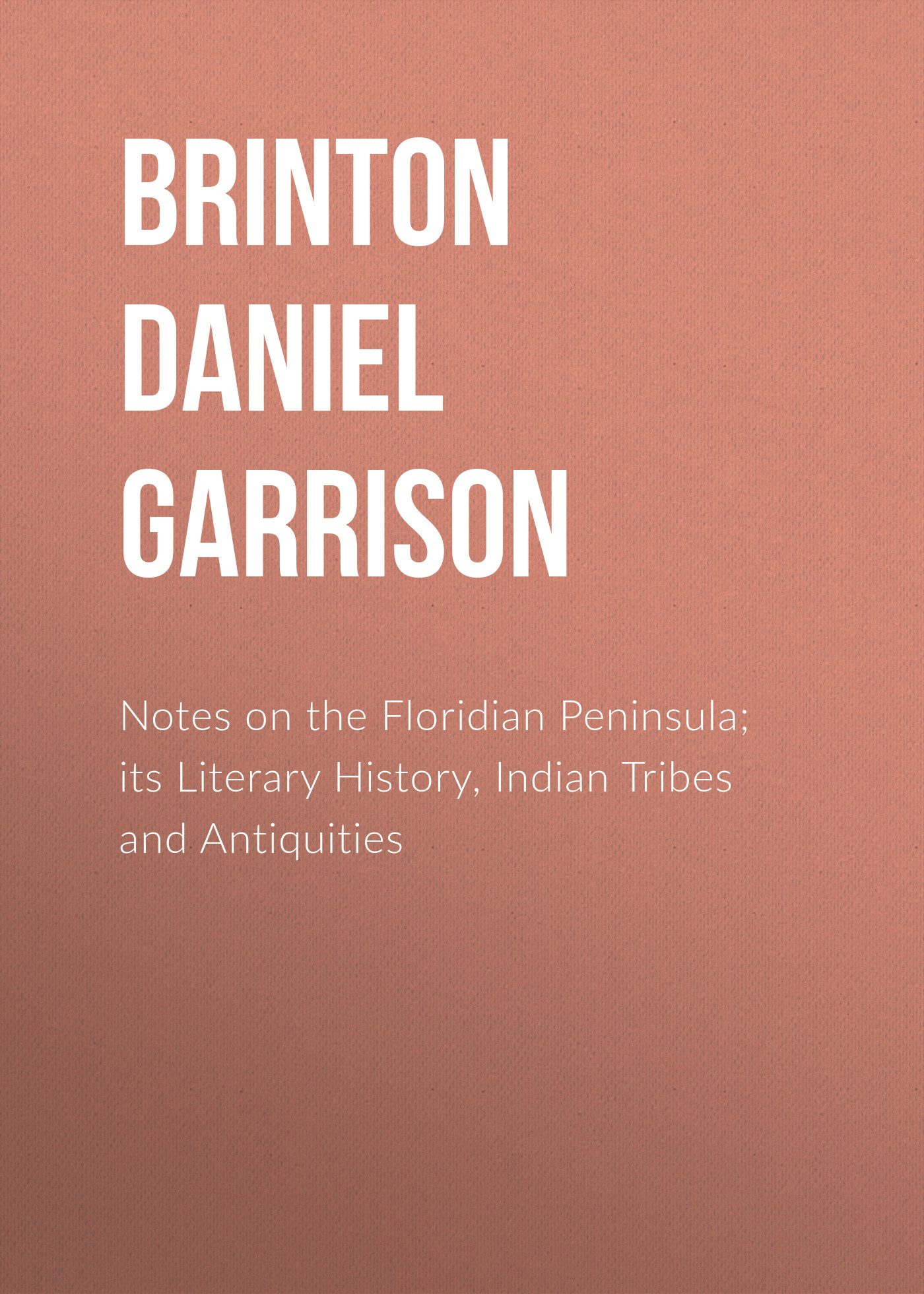 Brinton Daniel Garrison Notes on the Floridian Peninsula; its Literary History, Indian Tribes and Antiquities roman antiquities – books iii