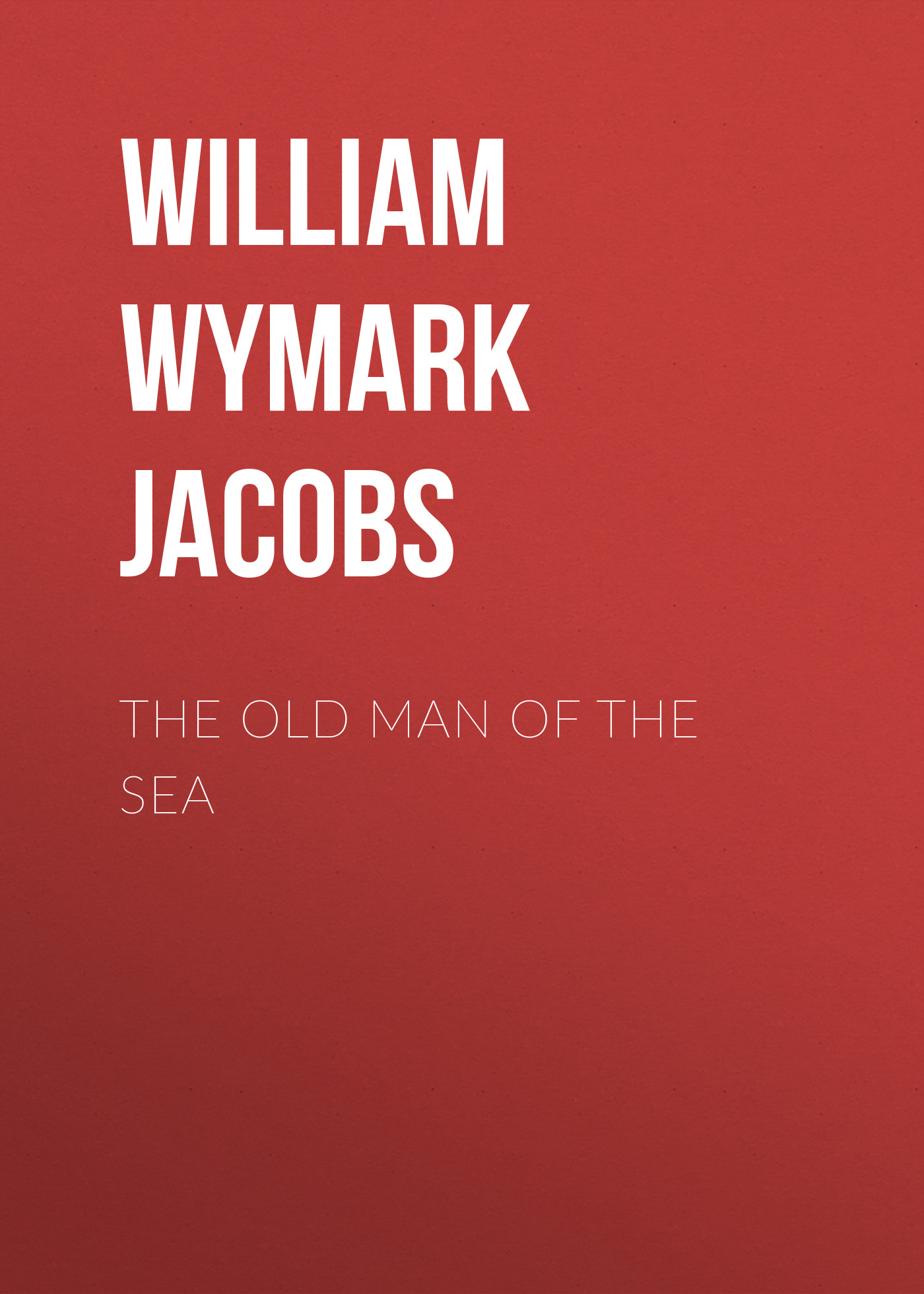William Wymark Jacobs The Old Man of the Sea william congreve the old batchelor