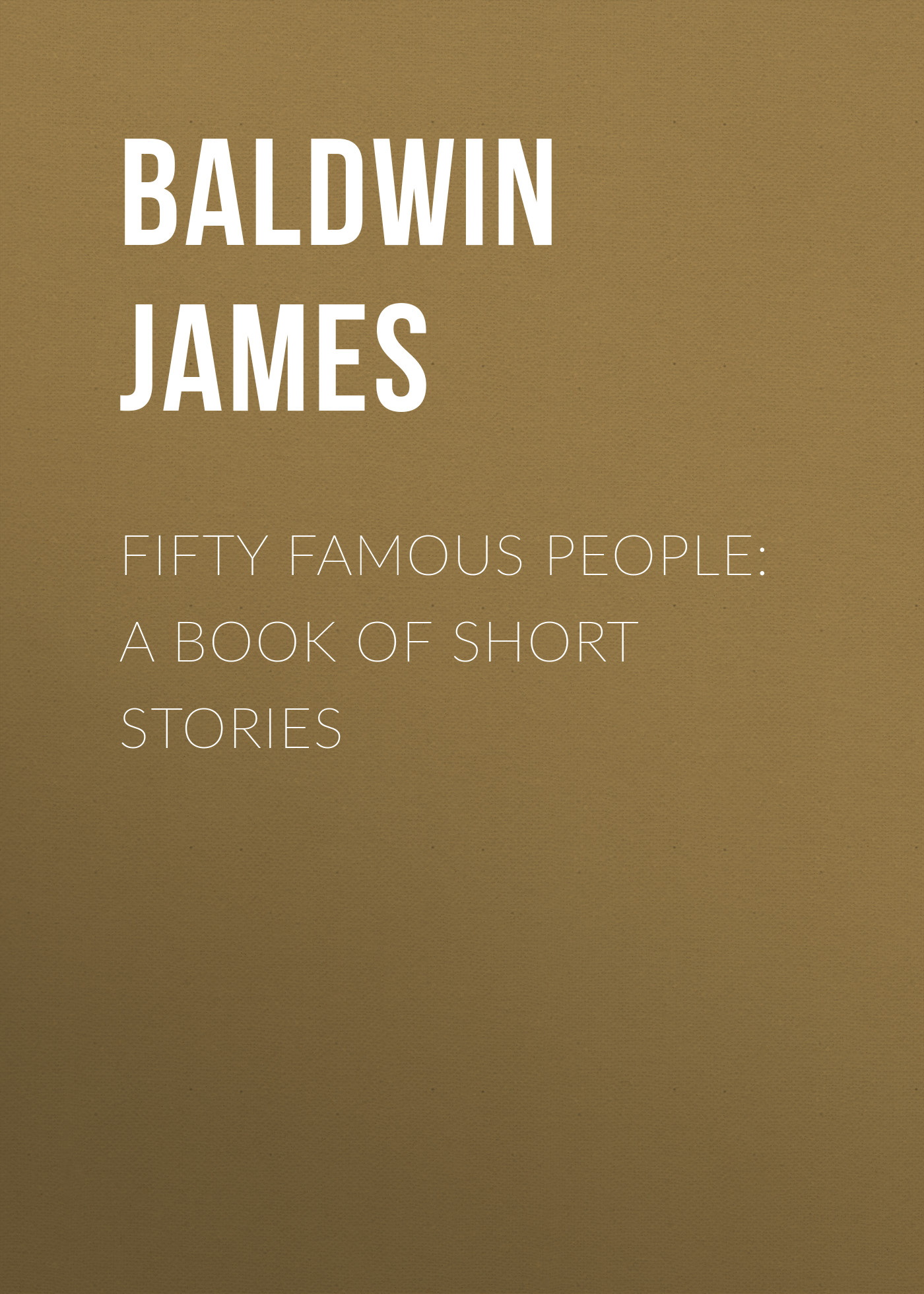 Baldwin James Fifty Famous People: A Book of Short Stories james baldwin school reading by grades first eighth year book 6