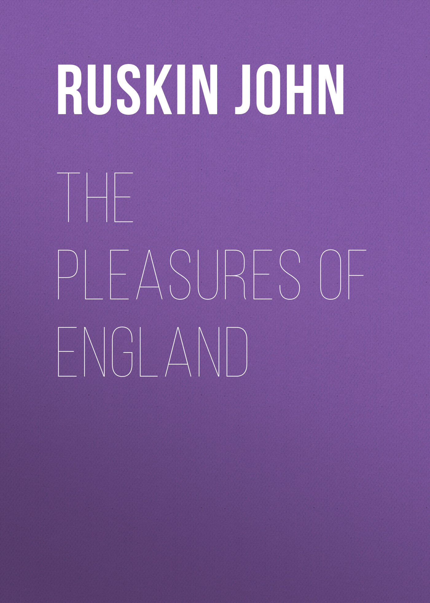Ruskin John The Pleasures of England ruskin john the poetry of architecture